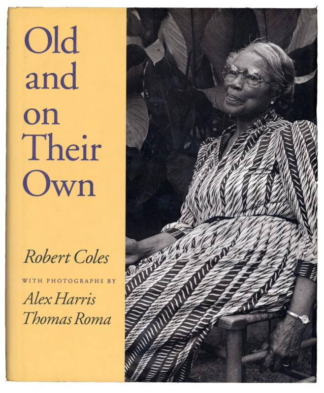 Old and On Their Own. Text by Robert Coles; photographs by Alex Harris and Thomas Roma.