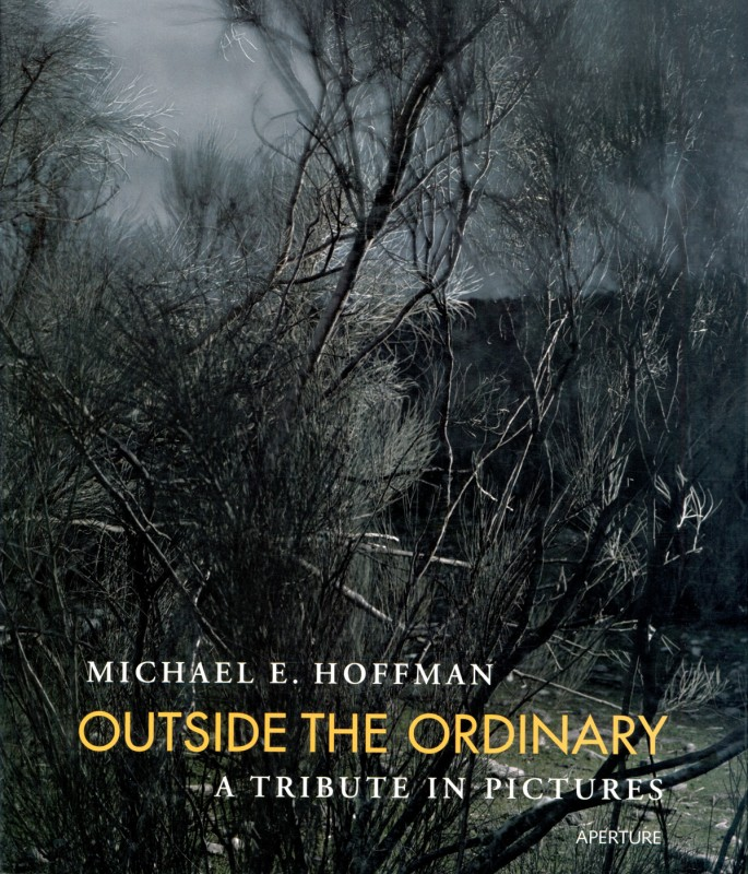Aperture: Outside the Ordinary, A tribute in pictures to Michael E. Hoffman, special issue 2004